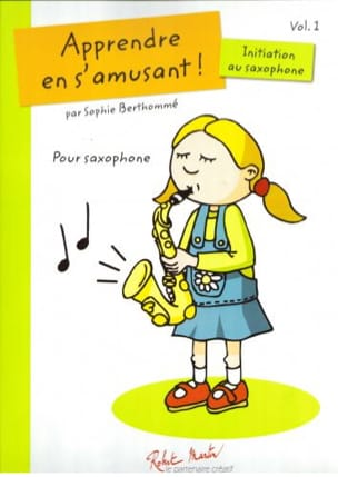 Sophie Berthommé - Learn while having fun ! - Initiation to Saxophone Volume 1 - Sheet Music - di-arezzo.co.uk