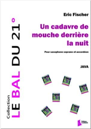 Eric Fischer - Un cadavre de mouche derrière la nuit - Partition - di-arezzo.fr