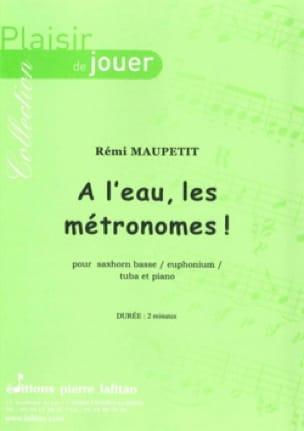 Rémi Maupetit - A l'eau, les métronomes - Partition - di-arezzo.fr