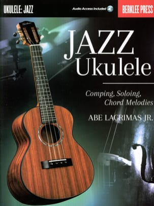 Jr. Abe Lagrimas, - Jazz Ukulele Comping Soloing Chord Melodies - Partition - di-arezzo.fr