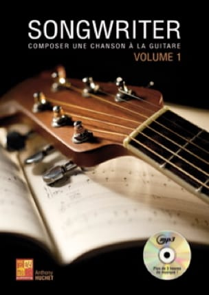 Anthony Huchet - Songwriter - Composer une chanson à la guitare Volume 1 - Livre - di-arezzo.fr
