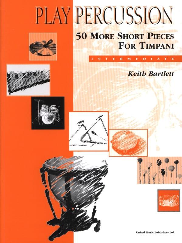 Keith Bartlett - 50 More Shorts Pieces For Timpani - Intermediate - Partition - di-arezzo.co.uk