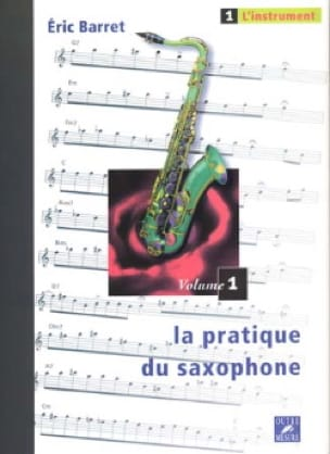 Eric Barret - The Practice of Saxophone Volume 1 - The Instrument - Partition - di-arezzo.com