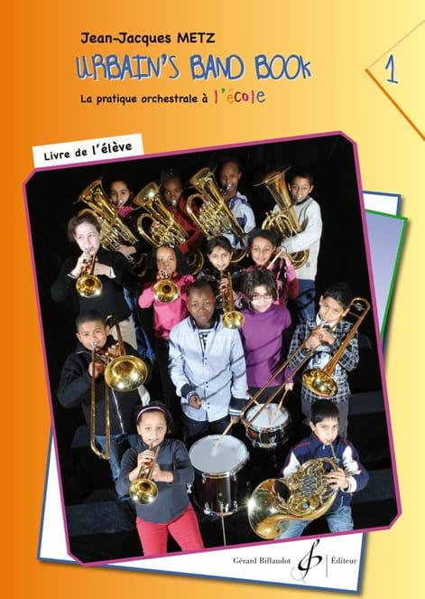 Jean-Jacques Metz - Urbain's Band Book Volume 1 - Livre de L' Elève - Partition - di-arezzo.fr