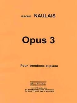 Opus 3 - Jérôme Naulais - Partition - Trombone - laflutedepan.com
