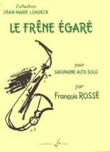 Le Frêne Egaré François Rossé Partition Saxophone - laflutedepan.com