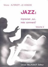 Hongre Tatiana Alferoff-Le - Jazz: Improvising, Yes, but How? Volume 2 - Sheet Music - di-arezzo.co.uk