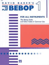 David Baker - How To Play Bebop Volume 1 - Partition - di-arezzo.fr
