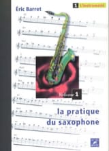 Eric Barret - La Pratique du Saxophone Volume 1 - L' Instrument - Partition - di-arezzo.fr