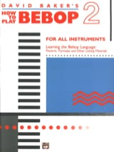 David Baker - How To Play Bebop Volume 2 - Partition - di-arezzo.fr