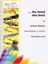 Au Fond Des Bois Jérôme Naulais Partition Trombone - laflutedepan.com