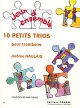 10 Petits Trios Jérôme Naulais Partition Trombone - laflutedepan.com