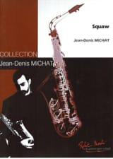 Squaw - Jean-Denis Michat - Partition - Saxophone - laflutedepan.com