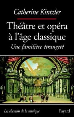 Théâtre et opéra à l'âge classique : une familière étrangeté - laflutedepan.com