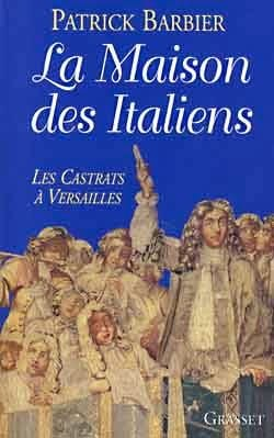Patrick Barbier - The house of the Italians: the castrates at Versailles - Sheet Music - di-arezzo.co.uk