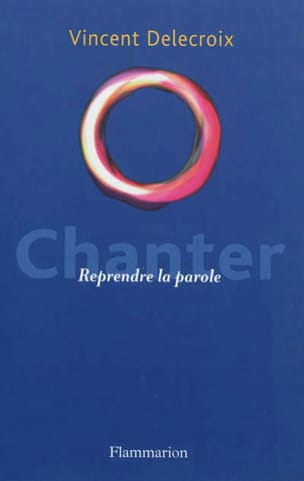 Chanter : reprendre la parole - Vincent DELECROIX - laflutedepan.com