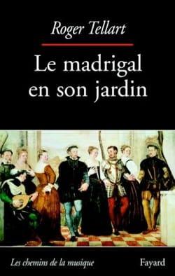 Roger TELLART - Le madrigal en son jardin - Livre - di-arezzo.fr