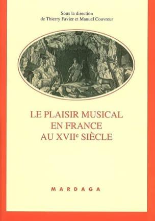 FAVIER Thierry dir. / COUVREUR Manuel dir. - Le plaisir musical en France au XVIIe siècle - Livre - di-arezzo.fr