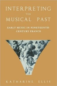 Katharine ELLIS - Interpreting the musical past : early music in nineteenth-century France - Livre - di-arezzo.fr