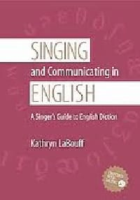 Singing and communicating in English : a singer's guide to English diction laflutedepan