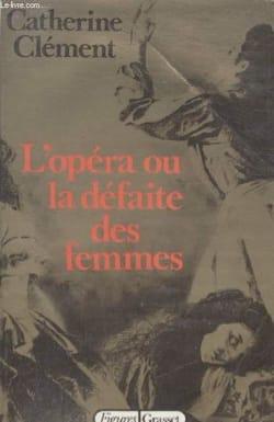 Catherine CLÉMENT - L'opéra ou la défaite des femmes - Livre - di-arezzo.fr
