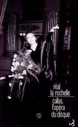 Callas : l'opéra du disque - Rochelle Réal La - laflutedepan.com