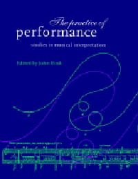 The practice of performance : studies in musical interpretation - laflutedepan.com