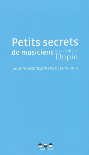 DUPIN Marc-Olivier - Small secrets of musicians to pass exams and competitions - Book - di-arezzo.com