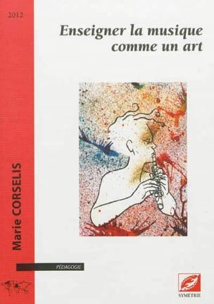 Marie CORSELIS - Enseigner la musique comme un art - Livre - di-arezzo.fr