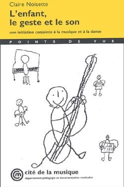 Claire NOISETTE - L'enfant, le geste et le son - Livre - di-arezzo.fr