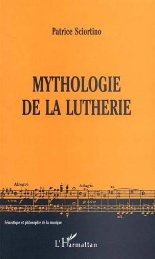 Mythologie de la lutherie Patrice SCIORTINO Livre laflutedepan