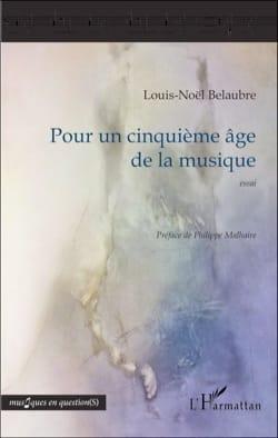 Pour un cinquième âge de la musique BELAUBRE Louis-Noël laflutedepan