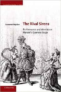 The Rival Sirens: Performance and Identity on Handel's Operatic Stage - laflutedepan.com