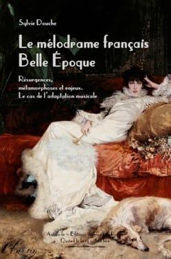 Le mélodrame français Belle Epoque Sylvie DOUCHE Livre laflutedepan