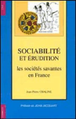 Sociabilité et érudition : les sociétés savantes en France : XIXe-XXe siècles - laflutedepan.com