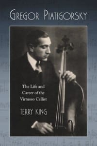 Terry KING - Gregor Piatigorsky : the life and career of the virtuoso cellist - Livre - di-arezzo.fr