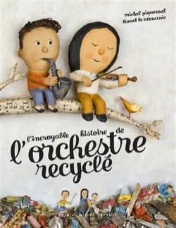 Michel PIQUEMAL - L'incroyable histoire de l'orchestre recyclé - Livre - di-arezzo.fr