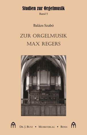 Zur Orgelmusik Max Regers - Balazs SZABO - Livre - laflutedepan.com