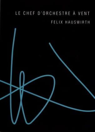 Felix HAUSWIRTH - Le chef d'orchestre à vent - Livre - di-arezzo.fr