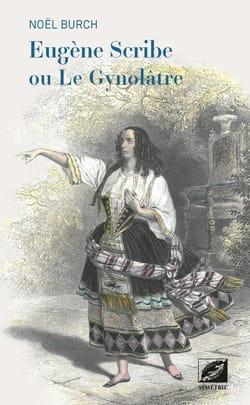 Eugène Scribe ou Le Gynolâtre Noël BURCH Livre laflutedepan