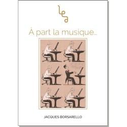 À part la musique - Jacques BORSARELLO - Livre - laflutedepan.com