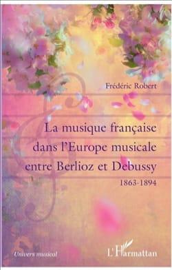 La musique française dans l'Europe musicale entre Berlioz et Debussy : 1863-1894 laflutedepan