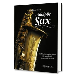 Adolphe SAX - His life, his creative genius laflutedepan