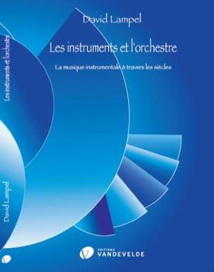 David LAMPEL - Les instruments et l'orchestre: la musique instrumentale à travers les siècles - Livre - di-arezzo.fr