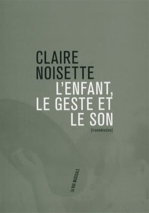 Claire NOISETTE - The child, the gesture and the sound - Book - di-arezzo.com