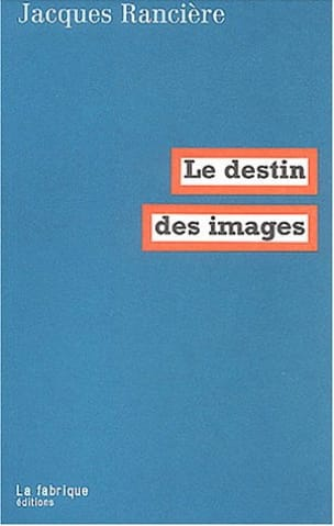 Le destin des images Jacques RANCIÈRE Livre Les Arts - laflutedepan