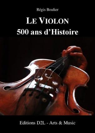Le violon : 500 ans d'histoire Régis BOULIER Livre laflutedepan