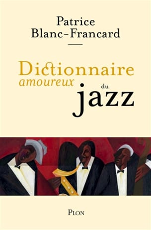 Dictionnaire amoureux du jazz BLANC-FRANCARD Patrice laflutedepan