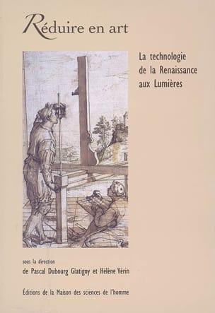 DUBOURG GLATIGNY Pascal / VÉRIN Hélène (dir.) - Réduire en art : la technologie de la Renaissance aux Lumières - Livre - di-arezzo.fr