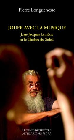 Jouer avec la musique : Jean-Jacques Lemêtre et le Théâtre du Soleil - laflutedepan.com
